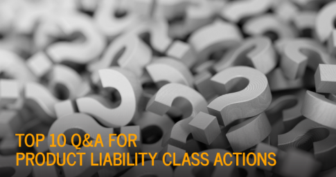 Top 10 Q&A For Product Liability Class Actions image
